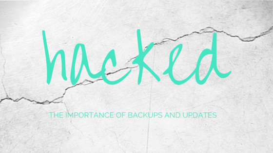 My site got hacked – the importance of Backups and Updates