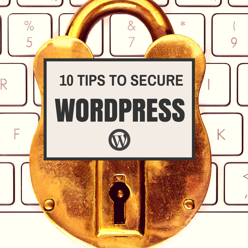 10 Tips on how to keep your WordPress site secure