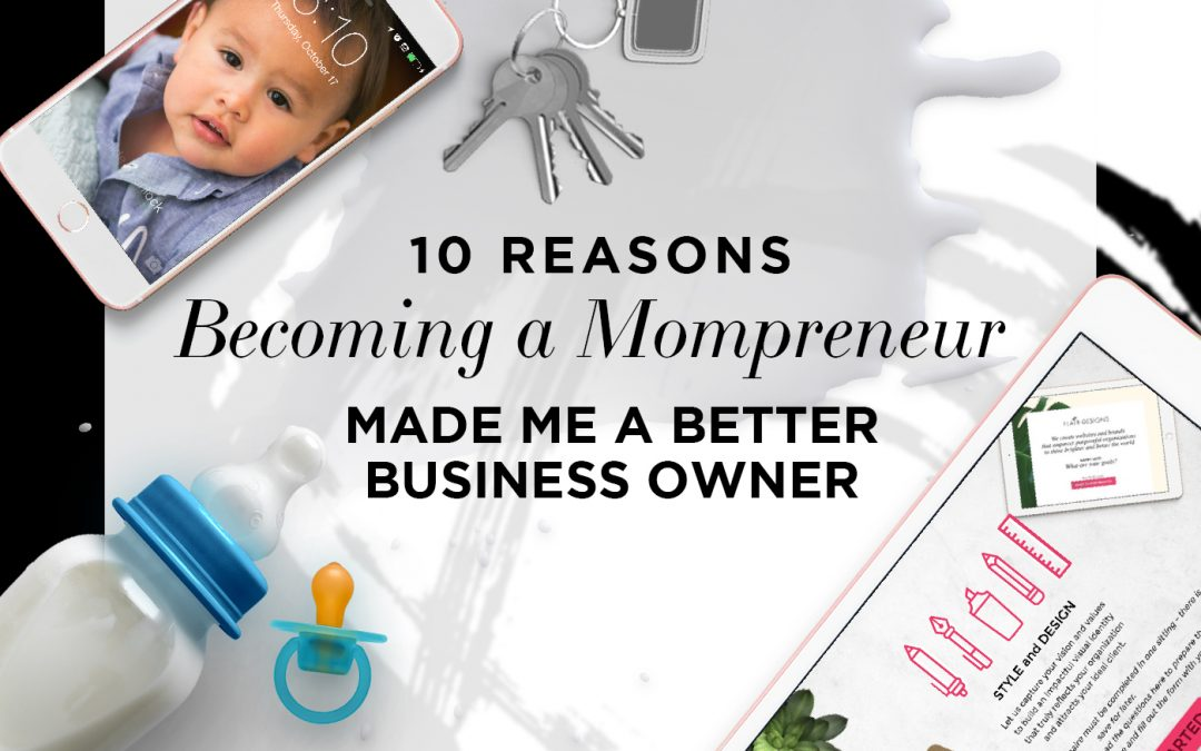 10 Reasons Becoming a Mompreneur Made Me a Better Business Owner